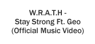 W.R.A.T.H - Stay Strong Ft. Geo (Official Music Video)